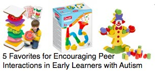 5 Favorites for Encouraging Peer Interactions in Early Learners with Autism